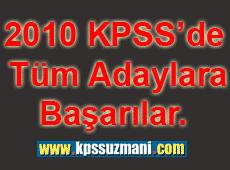 2010 KPSS'de Tüm Adaylara Başarılar Dileriz.